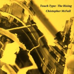 Chistopher McFall Touch Type: The Rising 1